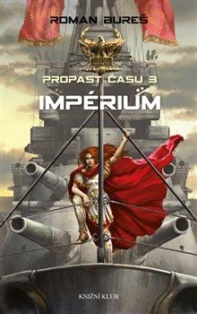 Impérium. Propast času 3 - Roman Bureš