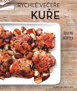 Rychlé večeře Kuře - Jídla pro každý den - Kate McMillan