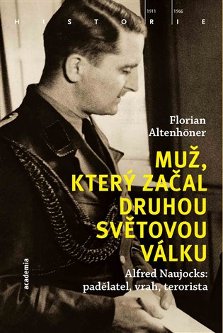 Muž, který začal druhou světovou válku:Alfred Naujocks: padělatel, vrah, terorista - Florian Altenhöner | Booksquad.ink