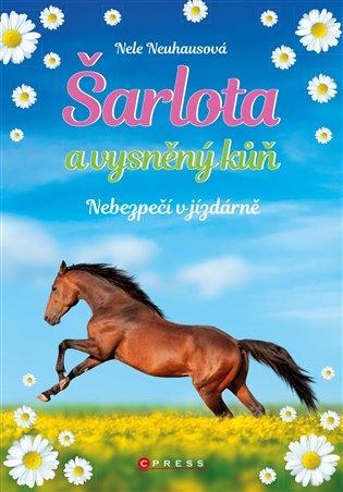 Šarlota a vysněný kůň 2: Nebezpečí v jízdárně - Nele Neuhausová | Booksquad.ink