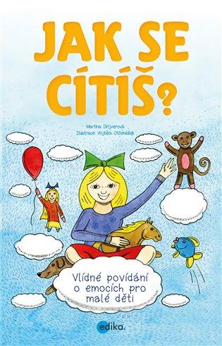 Jak se cítíš?:Vlídné povídání o emocích pro malé děti - Martina Drijverová | Booksquad.ink