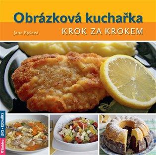 Obrázková kuchařka – krok za krokem - Jana Ryšavá | Booksquad.ink