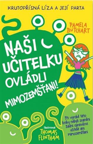 Naši učitelku ovládli mimozemšťani!:Krutopřísná líiza a její parta 1 - Pamela Butchart | Booksquad.ink