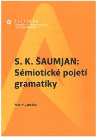 S. K. Šaumjan: Sémiotické pojetí gramatiky