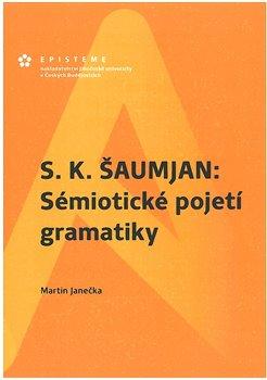 Obálka titulu S. K. Šaumjan: Sémiotické pojetí gramatiky