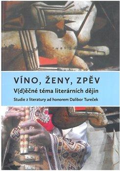 Obálka titulu Víno, ženy, zpěv: V(d)ěčné téma literárních dějin