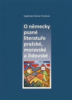 Obálka titulu O německy psané literatuře pražské, moravské a židovské