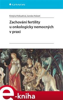 Obálka titulu Zachování fertility u onkologicky nemocných v praxi