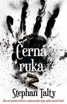 Obálka titulu Černá ruka - Válka mezi geniálním detektivem a nejnebezpečnějším tajným spolkem americké historie