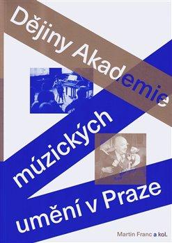 Obálka titulu Dějiny Akademie múzických umění v Praze
