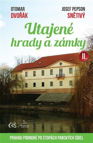Utajené hrady a zámky II.:Prahou po stopách panských sídel - Otomar Dvořák, | Booksquad.ink
