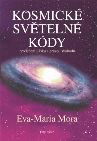 Kosmické světelné kódy:Pro léčení, lásku a pravou svobodu - Eva-Maria Mora | Booksquad.ink