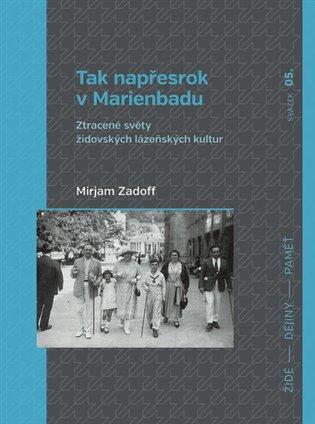 Tak napřesrok v Marienbadu:Ztracené světy židovských lázeňských kultur - Mirjam Zadoff | Booksquad.ink