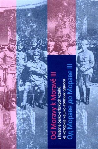Od Moravy k Moravě III:Z historie česko-srbských vztahů - Ladislav Hladký, | Booksquad.ink