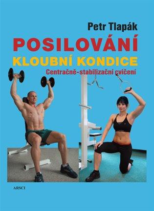 Posilování kloubní kondice:Centračně-stabilizační cvičení - Petr Tlapák | Booksquad.ink