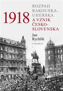 Obálka titulu 1918: Rozpad Rakouska-Uherska a vznik Československa