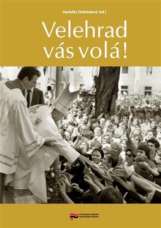 Velehrad vás volá! - Markéta Doležalová (ed.) | Booksquad.ink