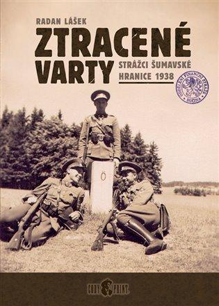 Ztracené varty:Strážci šumavské hranice 1938 - Radan Lášek | Booksquad.ink