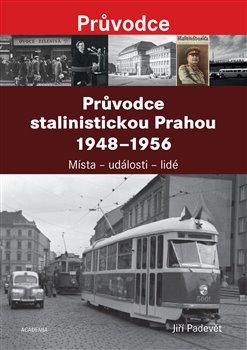 Obálka titulu Průvodce stalinistickou Prahou 1948 - 1956