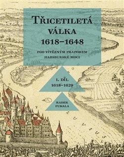 Obálka titulu Třicetiletá válka 1618–1648 - Pod vítězným praporem habsburské moci