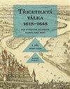 TŘICETILETÁ VÁLKA 1618—1648 I. DÍL 1618-1629