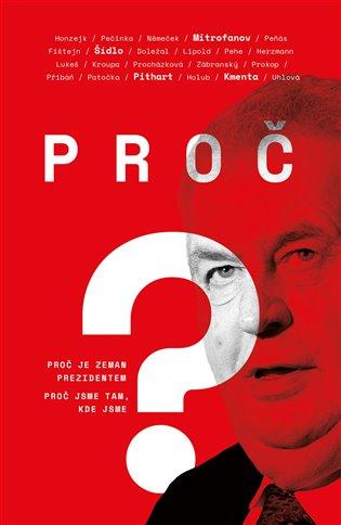 Proč?:Proč je Zeman prezidentem. Proč jsme tam, kde jsme - Bohumil Doležal, | Booksquad.ink