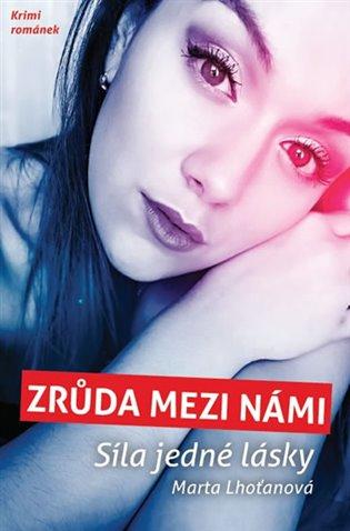 Zrůda mezi námi - Síla jedné lásky - Marta Lhoťanová | Booksquad.ink