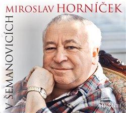 Obálka titulu Miroslav Horníček v Šemanovicích