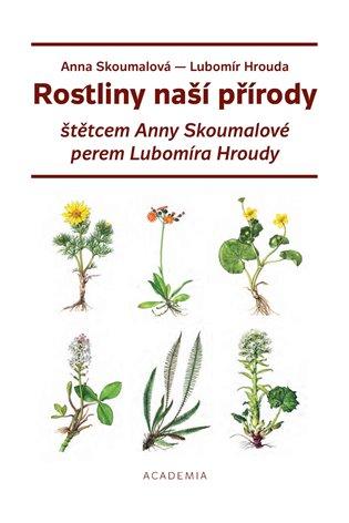 Rostliny naší přírody:štětcem Anny Skoumalové a perem Lubomíra Hroudy - Lubomír Hrouda | Booksquad.ink