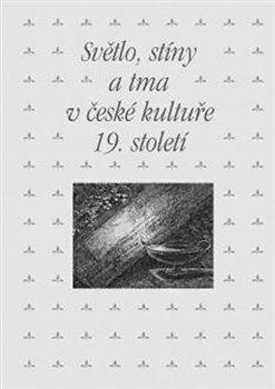 Obálka titulu Světlo, stíny a tma v české kultuře 19. století