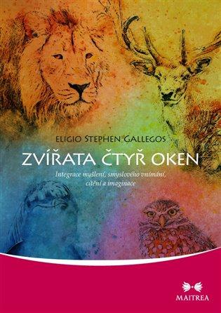 Zvířata čtyř oken:Integrace myšlení, smyslového vnímání, cítění a imaginace - Eligio Stephen Gallegos | Booksquad.ink