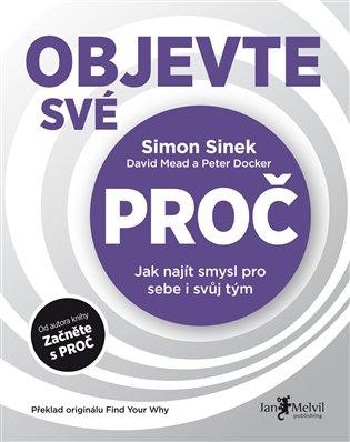 Objevte své PROČ:Jak najít smysl pro sebe i svůj tým - Simon Sinek | Booksquad.ink