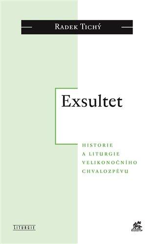 Exsultet:Historie a liturgie velikonočního chvalozpěvu - Radek Tichý   Booksquad.ink