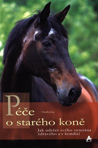 Péče o starého koně - Claudia Jung | Booksquad.ink