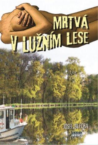 Mrtvá v lužním lese - Josef Blecha | Booksquad.ink