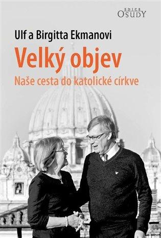 Velký objev - Naše cesta do katolické církve - Ulf Ekman, | Booksquad.ink