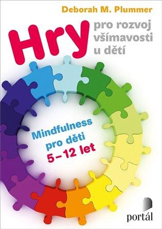 Hry pro rozvoj všímavosti u dětí:Mindfulness pro děti 5-12 let - Deborah M. Plummer | Booksquad.ink