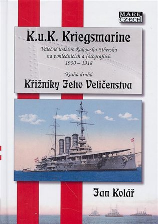 Křižníky Jeho Veličenstva:K.u.K. Kriegsmarine 2 - Válečné loďstvo Rakouska-Uherska na pohlednicích a fotografiích 1900-1918 - Jan Kolář | Booksquad.ink