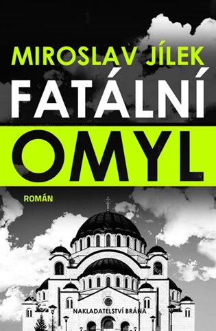 Fatální omyl - Miroslav Jílek | Booksquad.ink