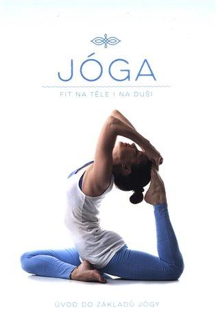 Jóga - Úvod do základů Jógy:(Fit na těle i na duši) - -   Booksquad.ink
