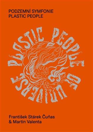 Podzemní symfonie Plastic People - František Stárek Čuňas,   Booksquad.ink