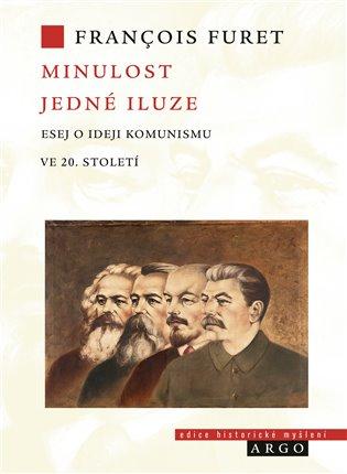Minulost jedné iluze:Eseje o ideji komunismu ve 20. století - Francois Furet   Booksquad.ink