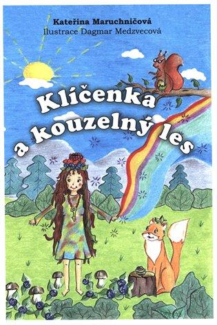 Klíčenka a kouzelný les - Kateřina Maruchničová | Booksquad.ink