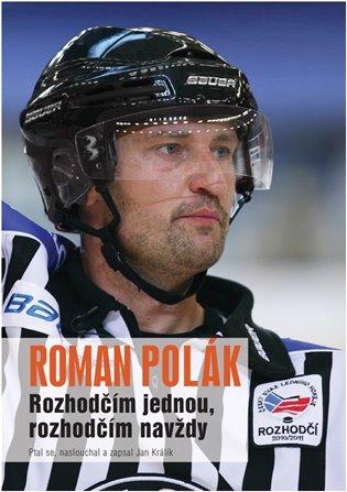 Rozhodčím jednou, rozhodčím navždy - Roman Polák, | Booksquad.ink
