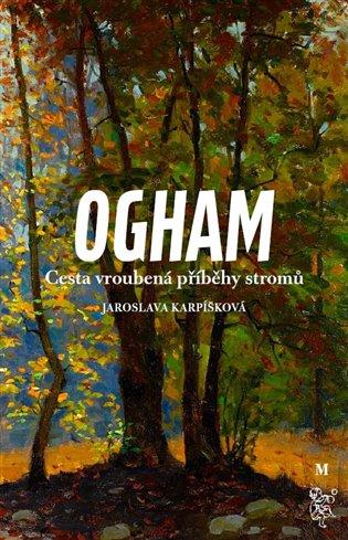 Ogham. Cesta vroubená příběhy stromů - Jaroslava Karpíšková | Booksquad.ink