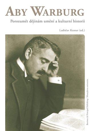 Aby Warburg:Porozumět dějinám umění a kulturní historii - Ladislav Kesner (ed.), | Booksquad.ink