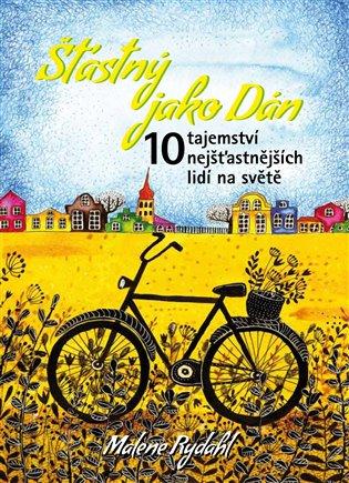 Šťastný jako Dán:10 tajemství nejšťastnějších lidí na světě - Malene Rydahl | Booksquad.ink