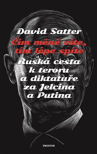 Čím méně víte, tím lépe spíte:Ruská cesta k teroru a diktatuře za Jelcina a Putina - David Satter | Booksquad.ink