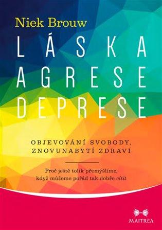 Láska, agrese, deprese:Objevování svobody, znovunabytí zdraví - Niek Brouw | Booksquad.ink