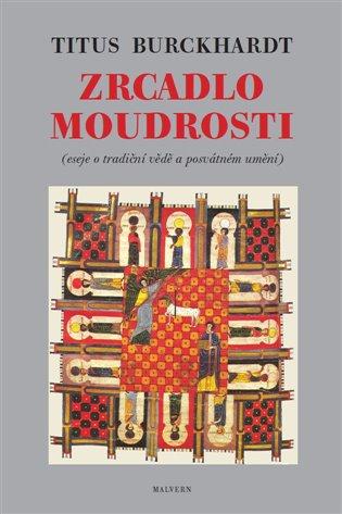 Zrcadlo moudrosti:Eseje o tradiční vědě a posvátném umění - Titus Burckhardt | Booksquad.ink
